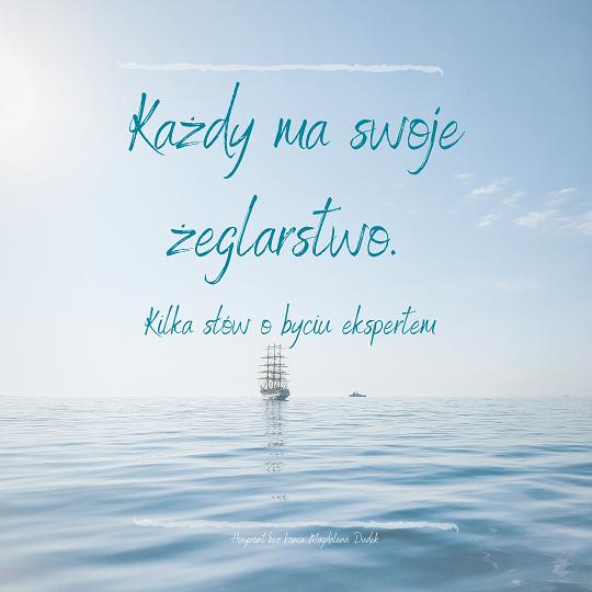 Każdy ma swoje żeglarstwo, czyli o byciu ekspertem.